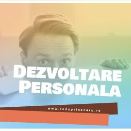 Dezvoltare Personala 9 www.raduprisacaru.ro